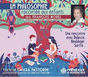 FRANÇOIS MOREL - LA PHILOSOPHIE RACONTÉE AUX ENFANTS VOL. 2