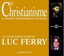 LE CHRISTIANISME - UN COURS PARTICULIER DE LUC FERRY