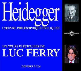 HEIDEGGER - UN COURS PARTICULIER DE LUC FERRY
