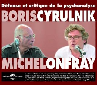 BORIS CYRULNIK - MICHEL ONFRAY / DEFENSE ET CRITIQUE DE LA PSYCHANALYSE