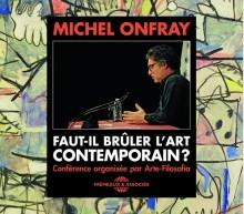 FAUT-IL BRÛLER L'ART CONTEMPORAIN?   MICHEL ONFRAY