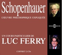 SCHOPENHAUER - UN COURS PARTICULIER DE LUC FERRY