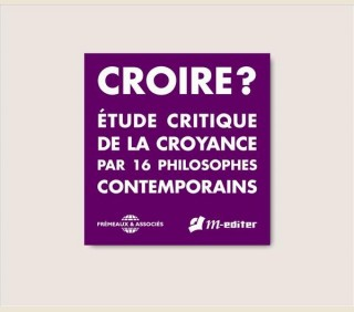 ETUDE CRITIQUE DE LA CROYANCE PAR 16 PHILOSOPHES CONTEMPORAINS