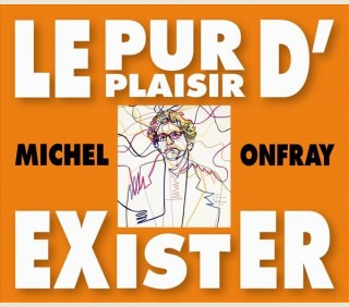 MICHEL ONFRAY - LE PUR PLAISIR D'EXISTER - CONFERENCES A LA BNF