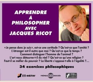 APPRENDRE A PHILOSOPHER AVEC JACQUES RICOT