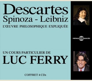 DESCARTES - SPINOZA - LEIBNIZ , UN COURS PARTICULIER DE LUC FERRY