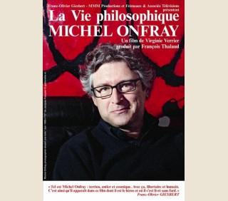 MICHEL ONFRAY LA VIE PHILOSOPHIQUE - UN FILM DE VIRGINIE VERRIER ET FRANCOIS THALAUD