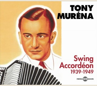 TONY MURÉNA - SWING ACCORDÉON - ANTHOLOGIE 1939-1949
