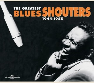 THE GREATEST BLUES SHOUTERS 1944 - 1955