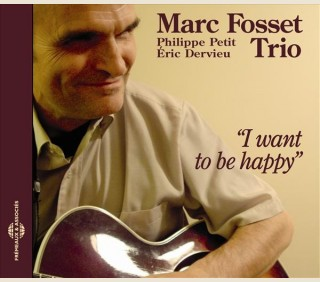 I WANT TO BE HAPPY - MARC FOSSET TRIO