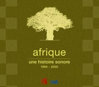 AFRIQUE UNE HISTOIRE SONORE 1960 - 2000