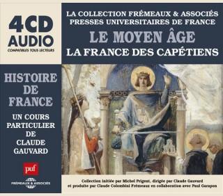 LE MOYEN ÂGE - LA FRANCE DES CAPÉTIENS - UN COURS PARTICULIER DE CLAUDE GAUVARD