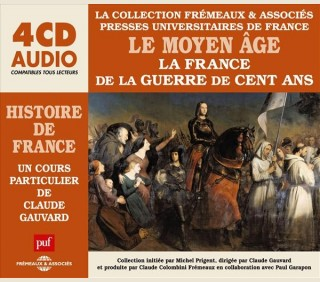 LE MOYEN ÂGE - LA FRANCE DE LA GUERRE DE CENT ANS, UN COURS PARTICULIER DE CLAUDE GAUVARD