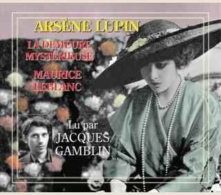 ARSENE LUPIN - LA DEMEURE MYSTERIEUSE DE MAURICE LEBLANC