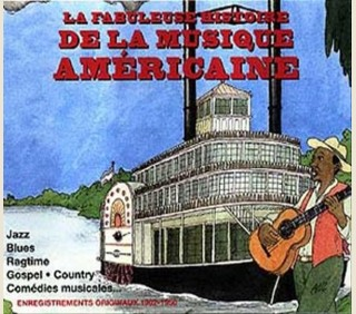 LA FABULEUSE HISTOIRE DE LA MUSIQUE AMERICAINE 1902-1950