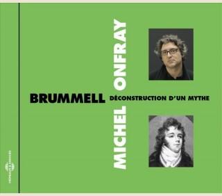 MICHEL ONFRAY - BRUMMELL - DÉCONSTRUCTION D'UN MYTHE