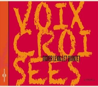 VOIX CROISÉES - DIDIER LEVALLET QUINTET