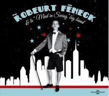 """ROBEURT FENECK AND THE """"MAD IN SWING"""" BIG BAND"""
