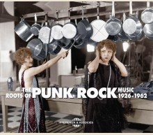 THE ROOTS OF PUNK ROCK MUSIC 1926-1962