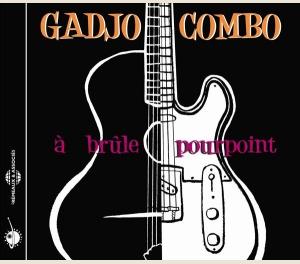 GADJO COMBO - À BRÛLE POURPOINT