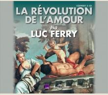 LA RÉVOLUTION DE L'AMOUR - LUC FERRY