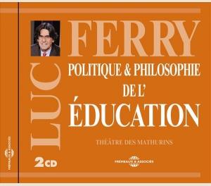 POLITIQUE & PHILOSOPHIE DE L'ÉDUCATION - LUC FERRY