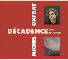 DÉCADENCE, UNE ESQUISSE - MICHEL ONFRAY