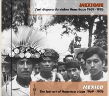 THE LOST ART OF HUASTECA VIOLIN 1969-1976