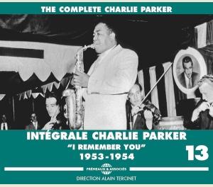 """CHARLIE PARKER - INTÉGRALE VOL. 13 """"I REMEMBER YOU"""" 1953-1954"""