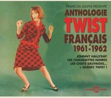 ANTHOLOGIE DU TWIST FRANÇAIS 1961-1962 (+ QUÉBEC TWIST !)