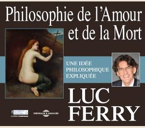 LUC FERRY - PHILOSOPHIE DE L'AMOUR ET DE LA MORT