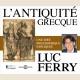LUC FERRY -  L'ANTIQUITÉ GRECQUE