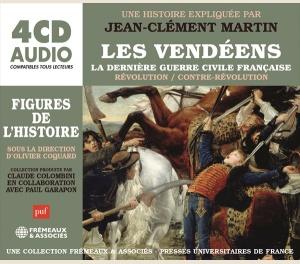 LES VENDÉENS, LA DERNIÈRE GUERRE CIVILE FRANÇAISE RÉVOLUTION / CONTRE-RÉVOLUTION - UNE BIOGRAPHIE EXPLIQUÉE